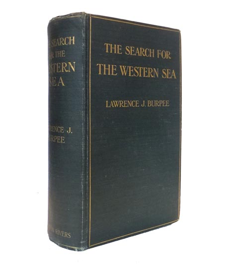 The Search for the Western Sea. The Story of the Exploration of North-Western America. Lawrence J. BURPEE.