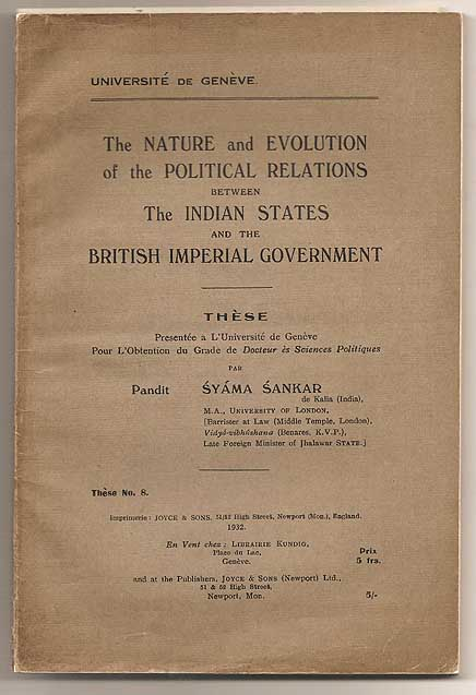 The Nature and Evolution of the Political Relations between the Indian States and the British Imperial Government. Syama SANKAR.