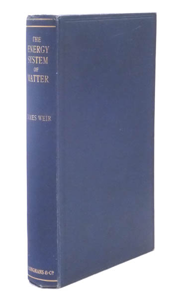 The Energy System of Matter. A deduction from terrestrial energy phenomena. James WEIR.