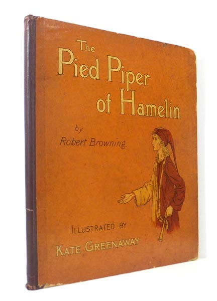 The Pied Piper of Hamelin. With 35 Illustrations by Kate Greenaway, Engraved and Prnted in Colour by Edmund Evans. Robert BROWNING, Kate GREENAWAY, E. EVANS.
