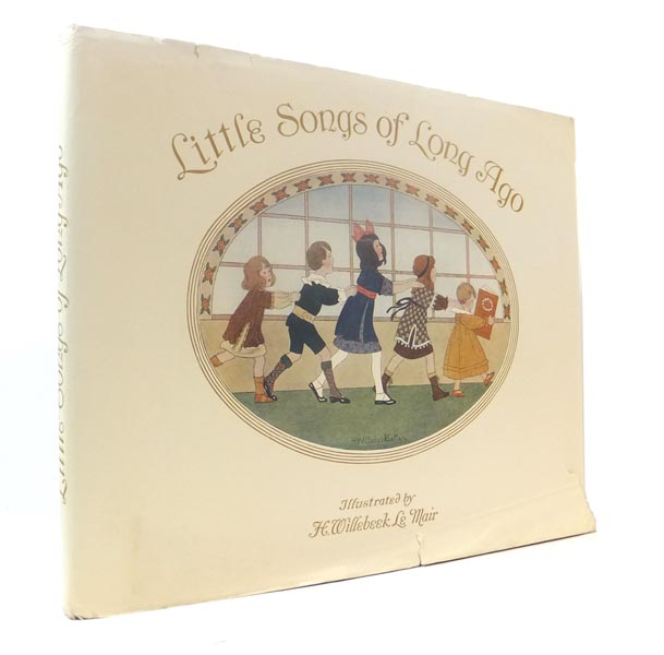 Little Songs of Long Ago. More Old Nursery Rhymes. Illustrated by H. Willebeek Le Mair. H. Willebeek LE MAIR, 'Saida', Alfred MOFFAT.