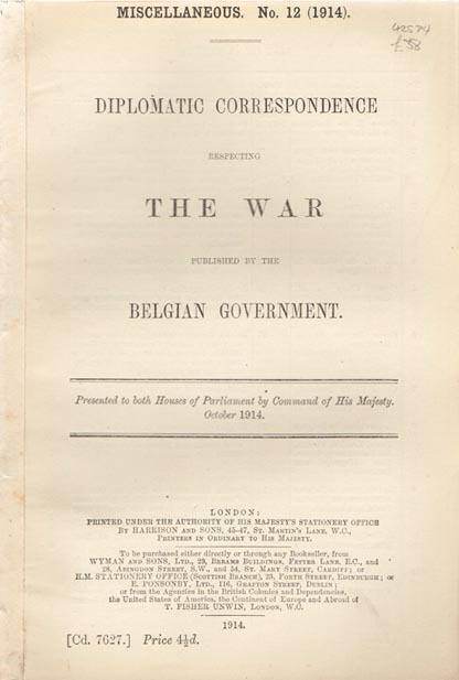 Diplomatic Correspondence Respecting The War Published by the Belgian Government. Presented to Both Houses of Parliament by Command of His Majesty. October 1914. PAMPHLET.