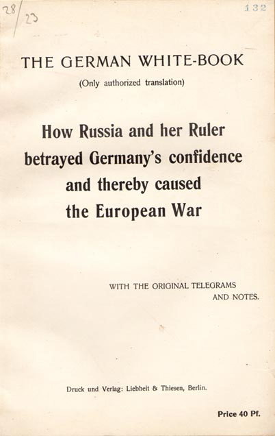 The German White-Book (only authorized translation) How Russia and her ruler betrayed Germany's confidence and thereby caused the European War, with the original telegrams and notes. PAMPHLET.