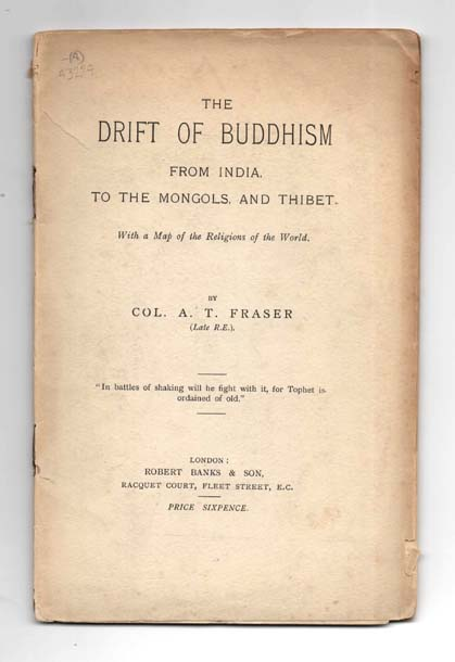 The Drift of Buddhism From India to the Mongols and Thibet. Alexander Thomas FRASER.