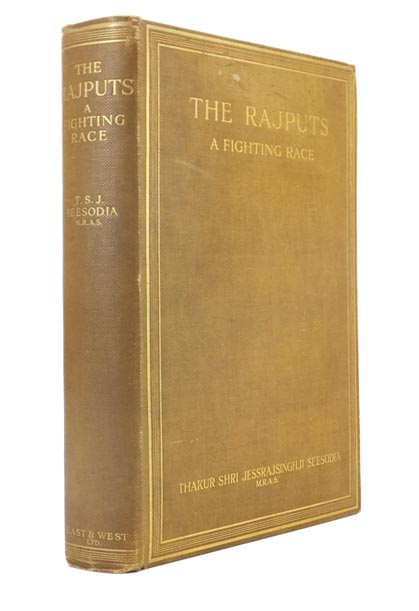 The Rajputs: A Fighting Race. A Short Account of the Rajput Race, its Warlike Past, its Early Connections with Great Britain, and its Gallant Services at the Present Moment at the Front. Thakur Shri Jessrajsinghji SEESODIA.