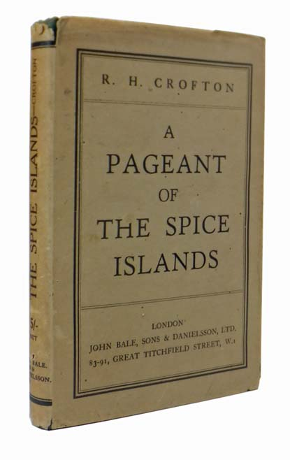 A Pageant of the Spice Islands. Richard Hayes CROFTON.