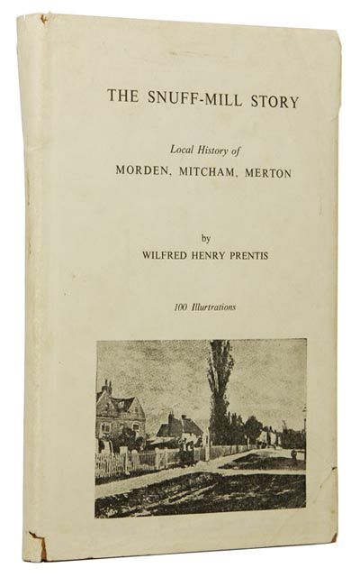The Snuff Mill Story, Local History of Morden, Mitcham, Merton. Wilfred Henry PRENTIS.