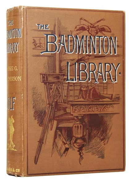 Golf [The Badminton Library of Sports and Pastimes]. With contributions by Lord Wellwood, Sir Walter Simpson, Bart., Right Hon. A.J. Balfour M.P., Andrew Lang, H.F.C. Everard, and others. Thomas HODGE, Harry FURNESS, illustrators, Horace G. HUTCHINSON.