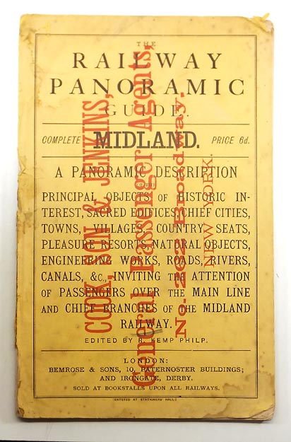 The Railway Panoramic Guide. Complete Midland. A Panoramic Decription of the Principal Objects of Historic Interest, Sacred Edifices, Chief Cities, Towns, Villages, Country Seats, Pleasure Resorts, Natural Objects, Engineering Works, Roads, Rivers, Canals, etc., Inviting the Attention of Passengers over the Main Line and Chief Branches of the Midland Railway. Robert Kemp PHILP.