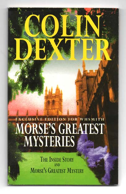 Morse's greatest mysteries: The inside story and Morse's greatest mystery. Colin DEXTER, born 1930.