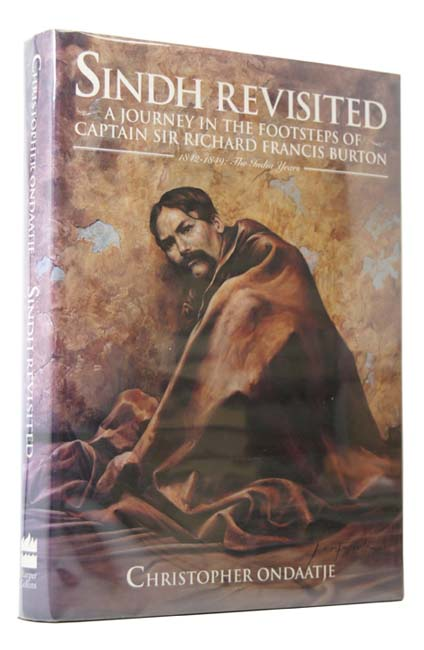 Sindh Revisited: A Journey in the Footsteps of Captain Sir Richard Burton. 1842-1849: The India Years. Christopher ONDAATJE, born 1933.