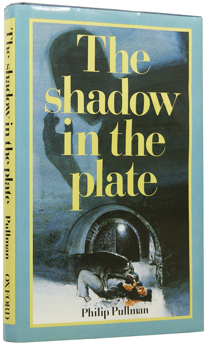 The Shadow in the Plate [The Shadow in the North]. Philip PULLMAN, born 1946.