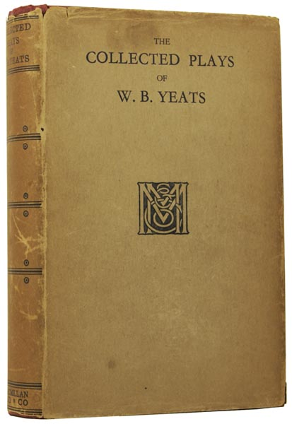 The Collected Plays of W. B. Yeats. W. B. YEATS.