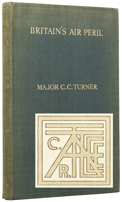 Britain's Air Peril: The Danger of Neglect, Together with Considerations on the Role of the Air Force. Major C. C. TURNER.