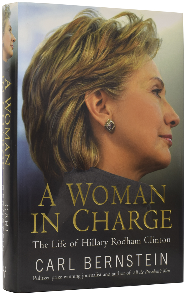 A Woman in Charge: The Life of Hillary Rodham Clinton. Carl BERNSTEIN, born 1944.