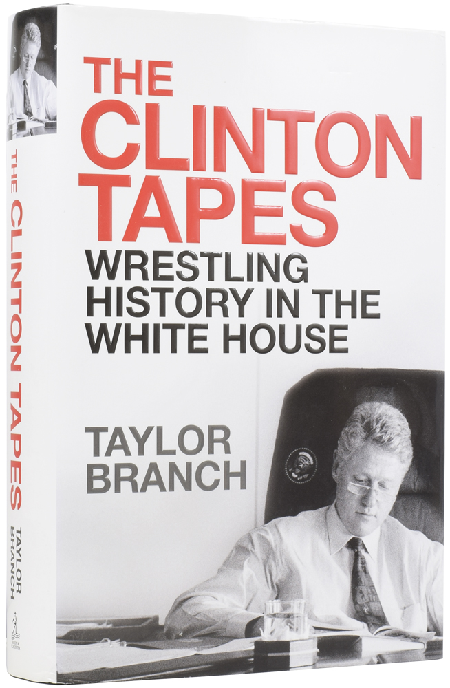 The Clinton Tapes. Wrestling History with the President. Taylor BRANCH, born 1947.