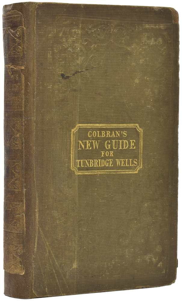 Colbran's Guide for Tunbridge Wells. Being a Full and Accurate Description of The Wells and its Neighbourhood Within a Circuit of Nearly Twenty Miles, and Notices of the London and Dover Railway; Illustrated With Plates, Wood Engravings, etc., of Most of the Principle Places. James PHIPPEN.