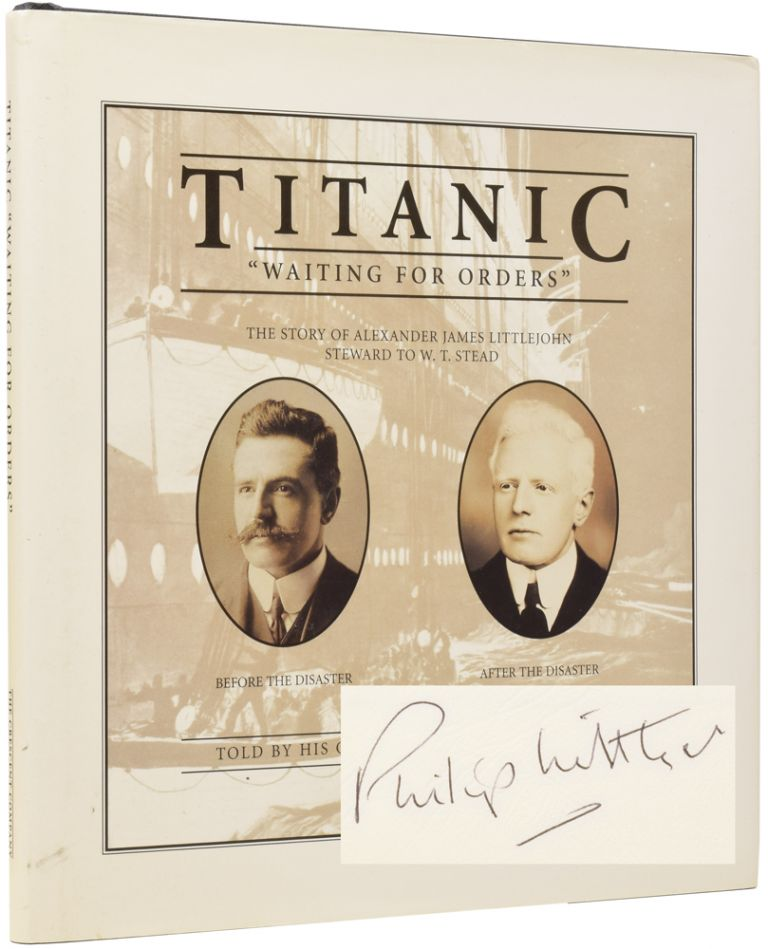 """Titanic: """"Waiting for Orders"""", The Story of Alexander James Littlejohn, Steward to W. T. Stead. Philip LITTLEJOHN."""
