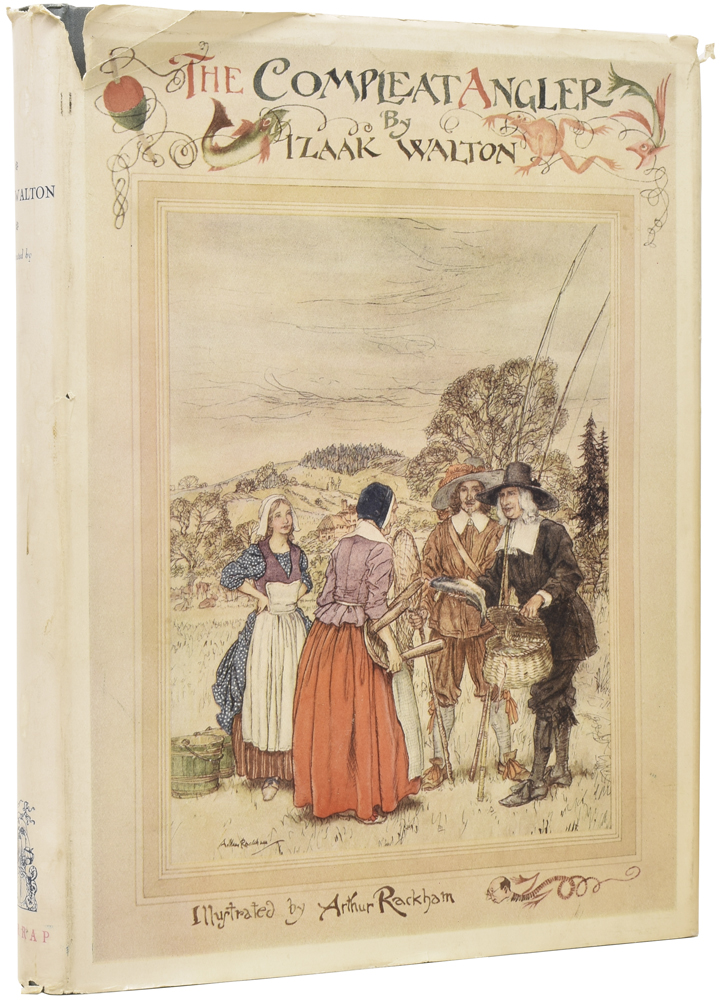 The Compleat Angler. Or the Contemplative Man's Recreation, Being a Discourse of Rivers, Fishponds, Fish, and Fishing not Unworthy the Perusal of Most Anglers. Isaak WALTON, Arthur RACKHAM.