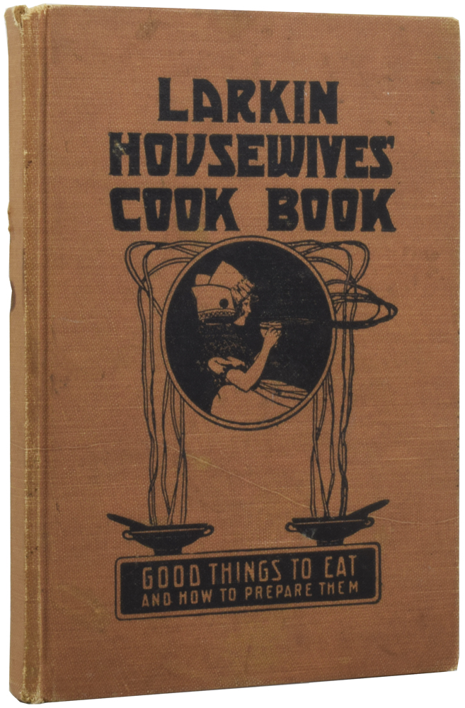 Larkin Housewives' Cook Book. Good Things to Eat and How to Prepare Them. Containing over six hundred recipes and helpful hints selected by the Larkin Kitchen from many thousands of tested, favorite recipies submitted by practical housekeepers and culinary experts and compiled especially for customer-friends of Larkin Co Inc. ANONYMOUS.