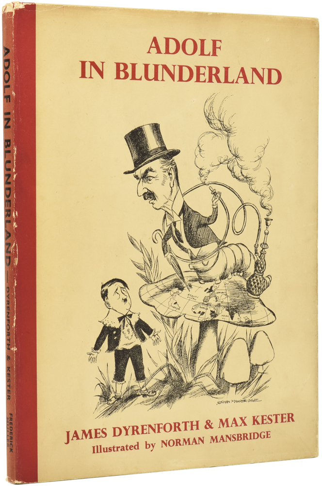 Adolf in Blunderland. A Political Parody of Lewis Carroll's Famous Story. James DYRENFORTH, Max KESTER, 1895–1973, Norman MANSBRIDGE.