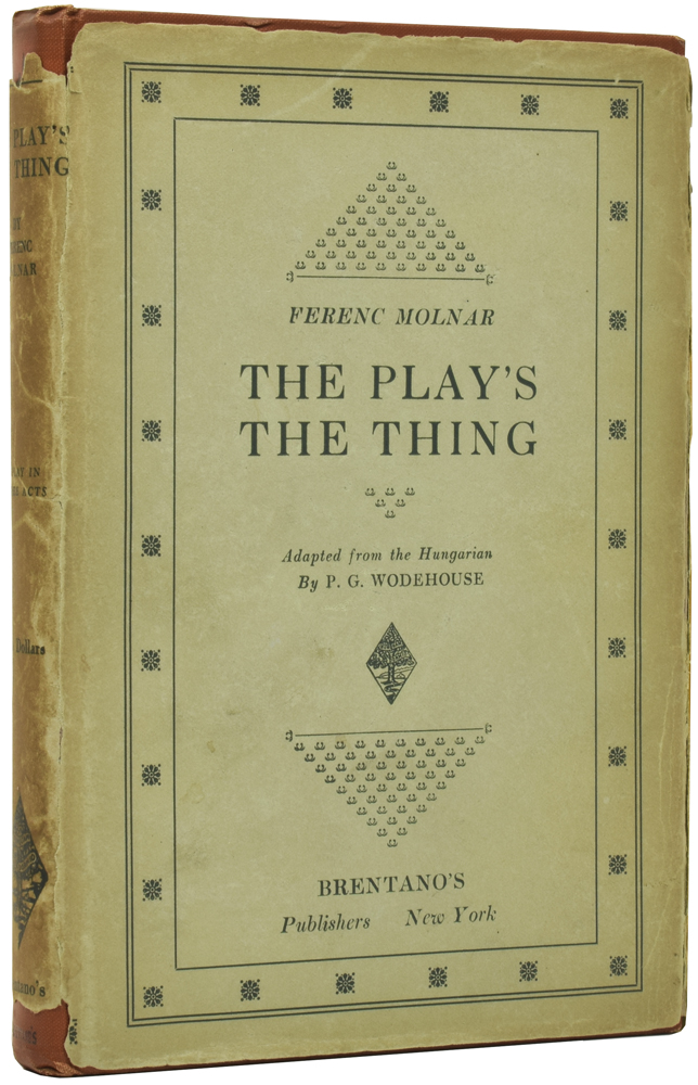 The Play's the Thing. Ferenc MOLNAR, P. G. WODEHOUSE.