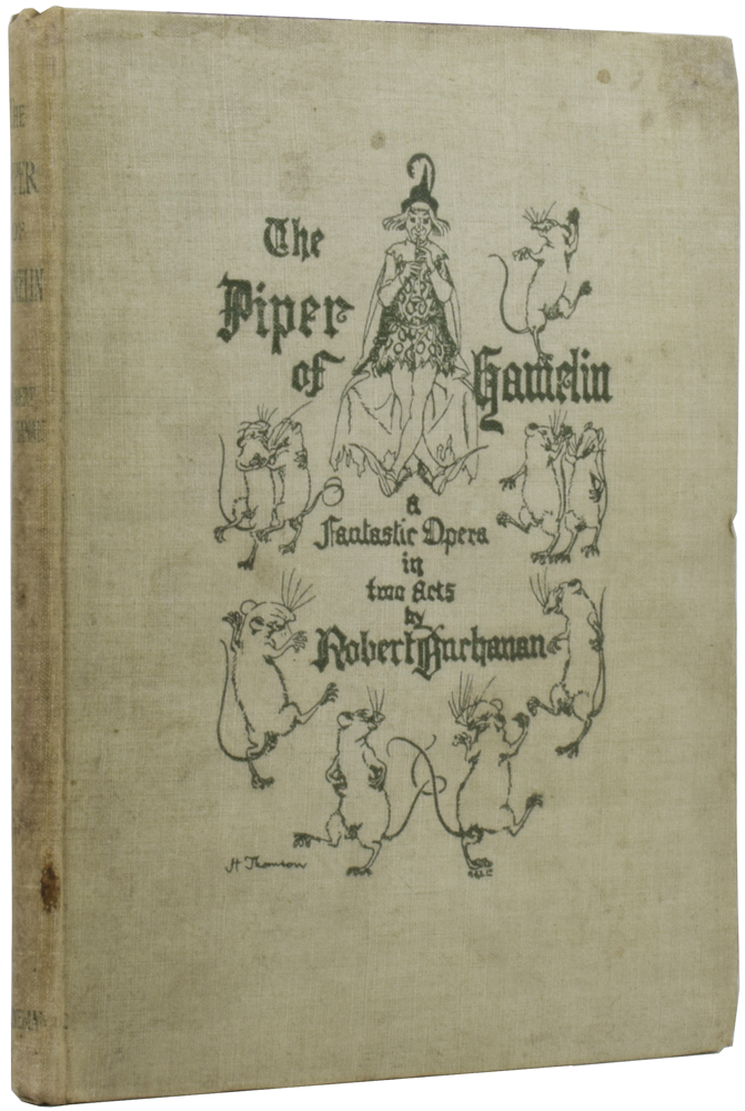 The Piper of Hamelin: A Fantastic Opera in Two Acts. Robert BUCHANAN, Hugh THOMSON.