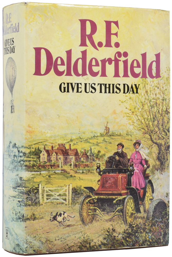 Give Us This Day. R. F. DELDERFIELD.