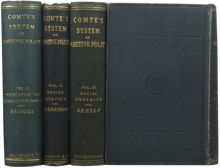 System of Positive Polity, or Treatise on Sociology, Instituting the Religion of Humanity. Auguste COMTE, John Henry BRIDGES.