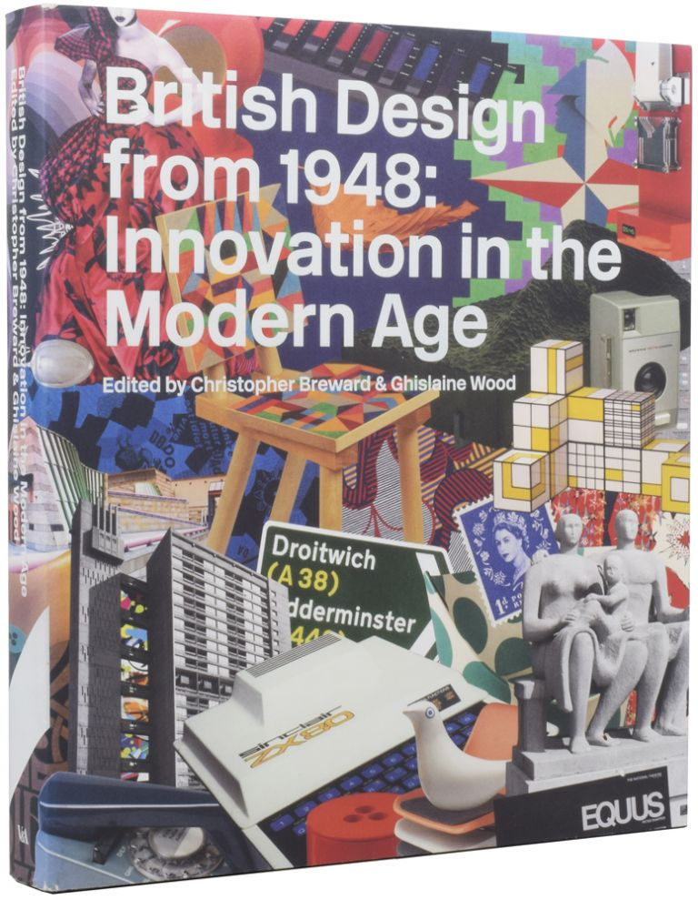 British Design from 1948: Innovation in the Modern Age. Christopher BREWARD, Ghislaine WOOD, born 1965, born 1950.
