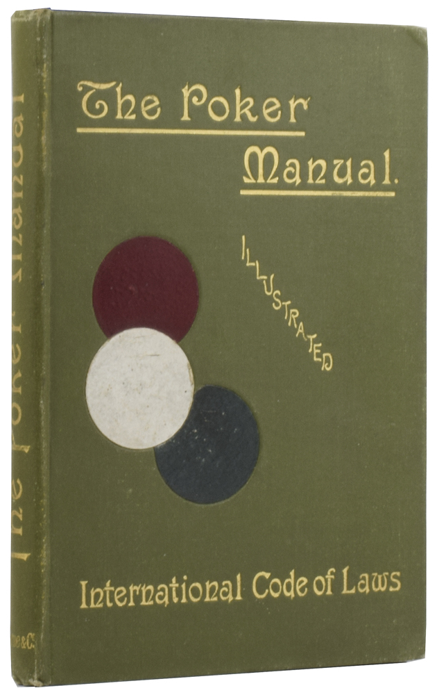 """The Poker Manual: A Practical Course of Instruction in the Game, with Illustrative Hands and Chapters on Bluffing, and Jack-Pots. Together with the International Code of Laws. """"TEMPLAR"""""""
