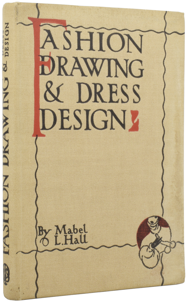 Fashion Drawing and Dress Design. A Handbook dealing with Proportion, construction, pose and draping of the adult and child figure with numerous illustrations. Mabel Lillian HALL.