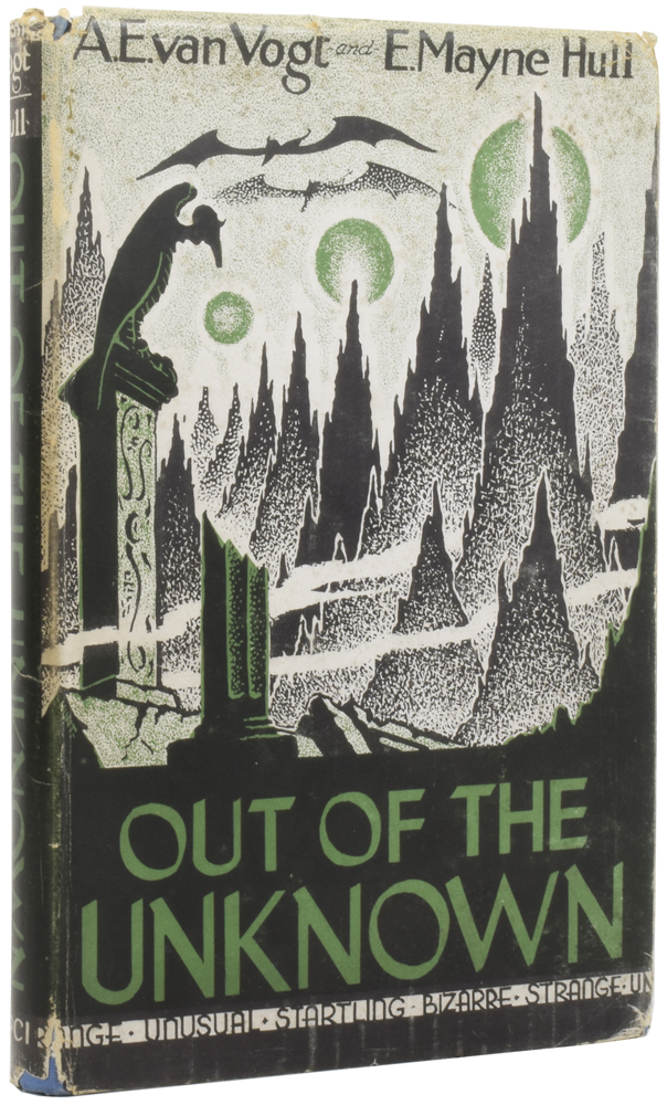 Out of the Unknown. A. E. VAN VOGT, E. Mayne HULL.