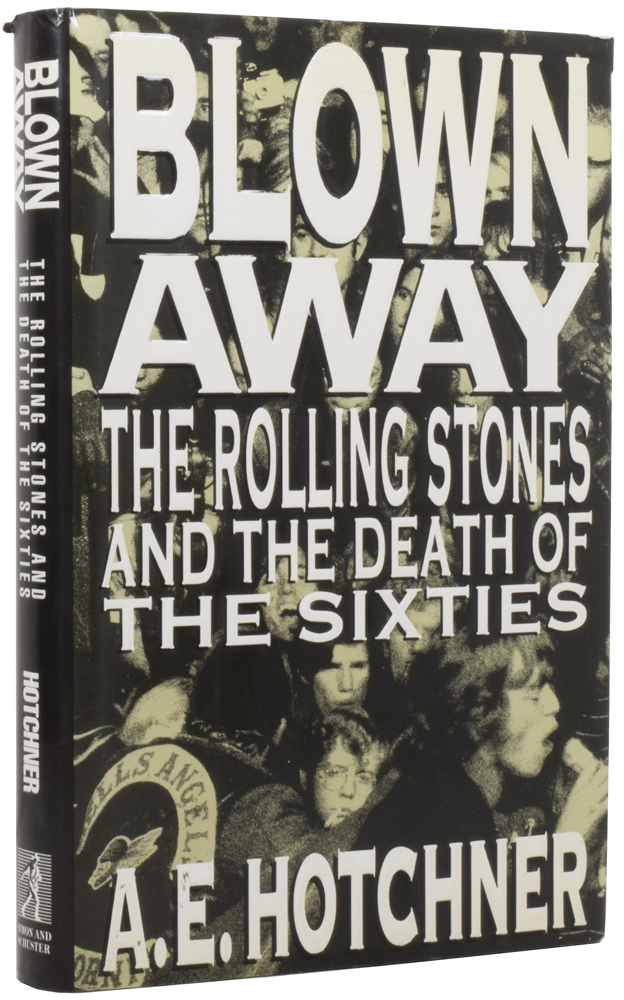 Blown Away. The Rolling Stones and the Death of The Sixties. ROLLING STONES, A. E. Hotchner, Ralph Steadman.