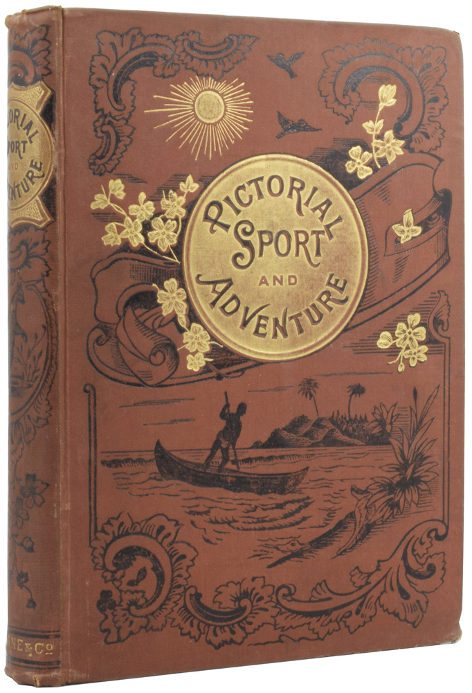 Pictorial Sport and Adventure, being a record of daring and marvellous escapes by field and flood, with an account of various countries of the world and their inhabitants: the whole forming a compendium of the world. ANONYMOUS.