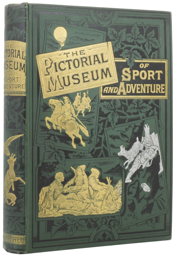 The Pictorial Museum of Sport and Adventure, being a record of daring and marvellous escapes by field and flood, with an account of various countries of the world and their inhabitants: the whole forming a compendium of the world. ANONYMOUS.