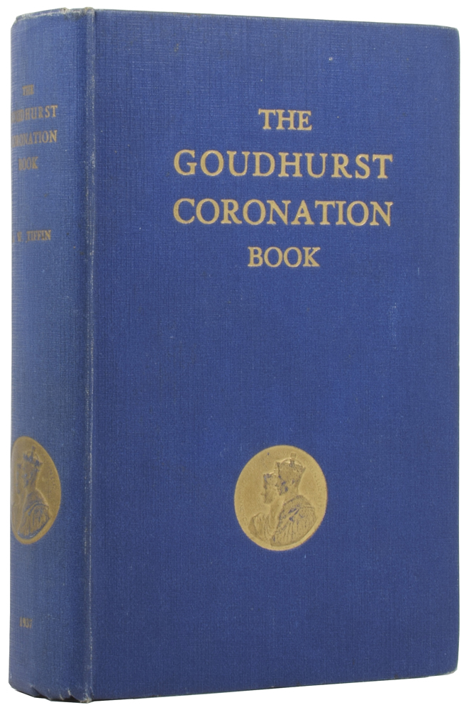 The Goudhurst Coronation Book, A Record of Celebrations in Goudhurst and Kilndown (Kent) on May 12th, 1937. Alfred W. TIFFIN.