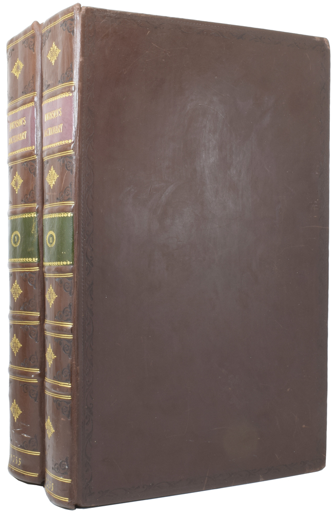 A Dictionary of the English Language; In Which the Words are Deduced From Their Originals; and Illustrated in Their Different Significations, by Examples From the Best Writers. To Which are Prefixed A History of the Language, and an English Grammar. In Two Volumes. Samuel JOHNSON, DICTIONARY.