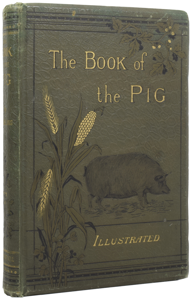 The Books of the Pig. Its Selection, Breeding, Feeding, and Management. James LONG.