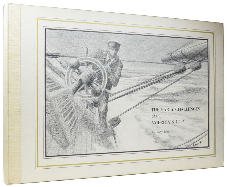 The Early Challenges of the America's Cup (1851-1937). Anthony JOHN, Ian DEAR.
