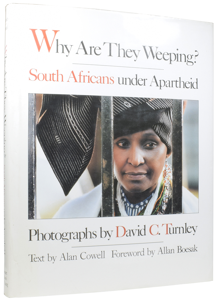 Why Are They Weeping? South Africans under Apartheid. David C. TURNLEY, Alan COWELL, born 1955, Allan BOESAK, foreword.