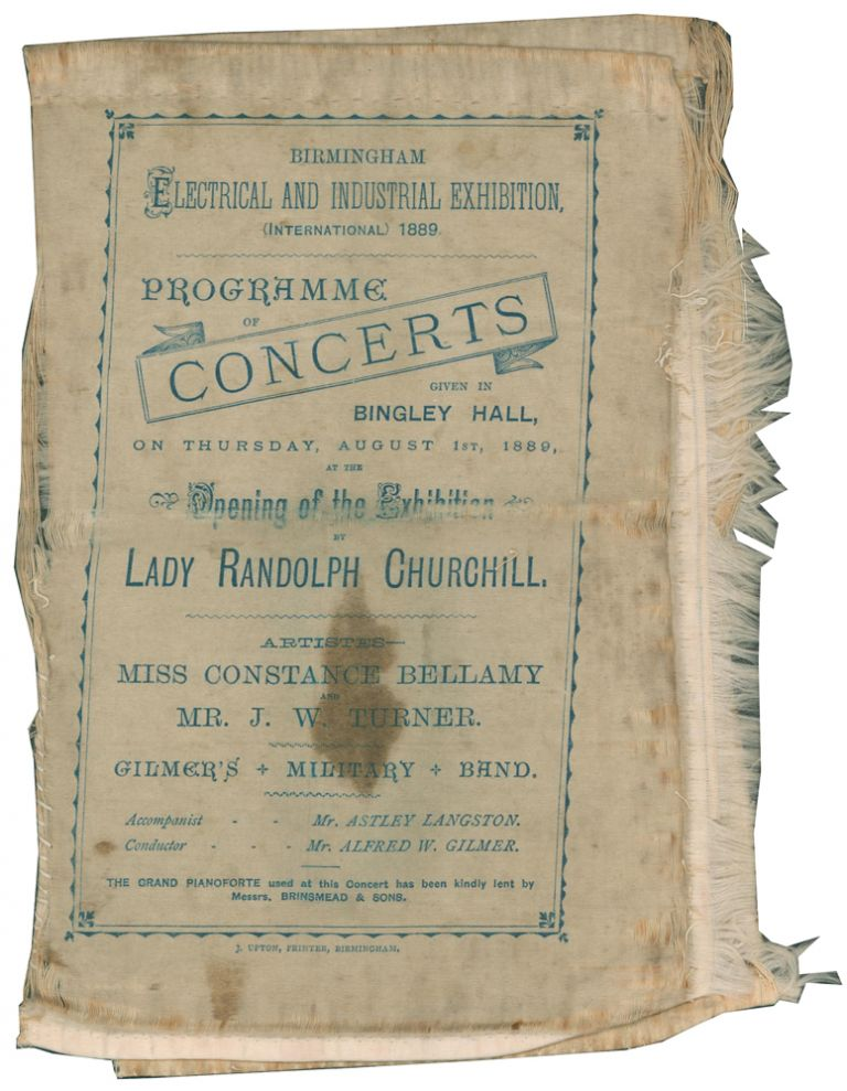 Birmingham Electrical and Industrial Exhibition, (International) 1889, Programme of Concerts Given in Bingley Hall, On Thursday, August 1st, 1889, at the Opening of the Exhibition by Lady Randolph Churchill. Artistes — Miss Constance Bellamy and Mr. J. W. Turner. Gilmer's Military Band. ANONYMOUS.