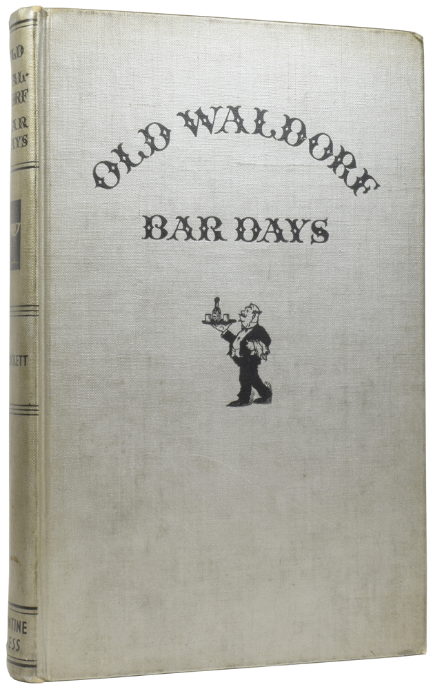 Old Waldorf Bar Days. With the Cognomina and Composition of Four Hundred and Ninety-one Appealing Appetizers and Salutary Potations Long Known, Admired and Served at the Famous Big Brass Rail; also A Glossary for the Use of Antiquarians and Students of American Mores. Albert Stevens CROCKETT, Leighton BUDD.