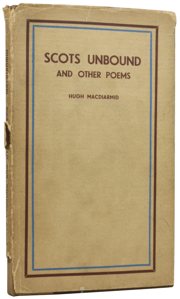 Scots Unbound, and Other Poems. Hugh MACDIARMID, Christopher Murray GRIEVE.