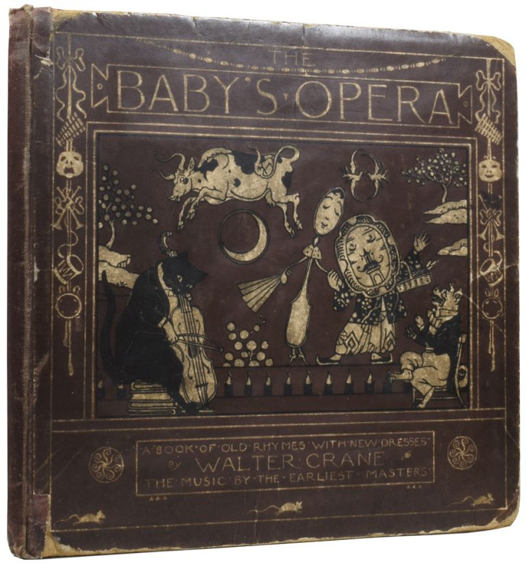 """The Baby's Opera [and] The Baby's Bouquet. A Book of Old Rhymes with New Dresses, the Music by the Earliest Masters [and] A Fresh Bunch of Old Rhymes & Tunes: A Companion to the """"Baby's Opera"""" The Tunes Collected & Arranged by L.C. Walter CRANE, Edmund EVANS, printer."""
