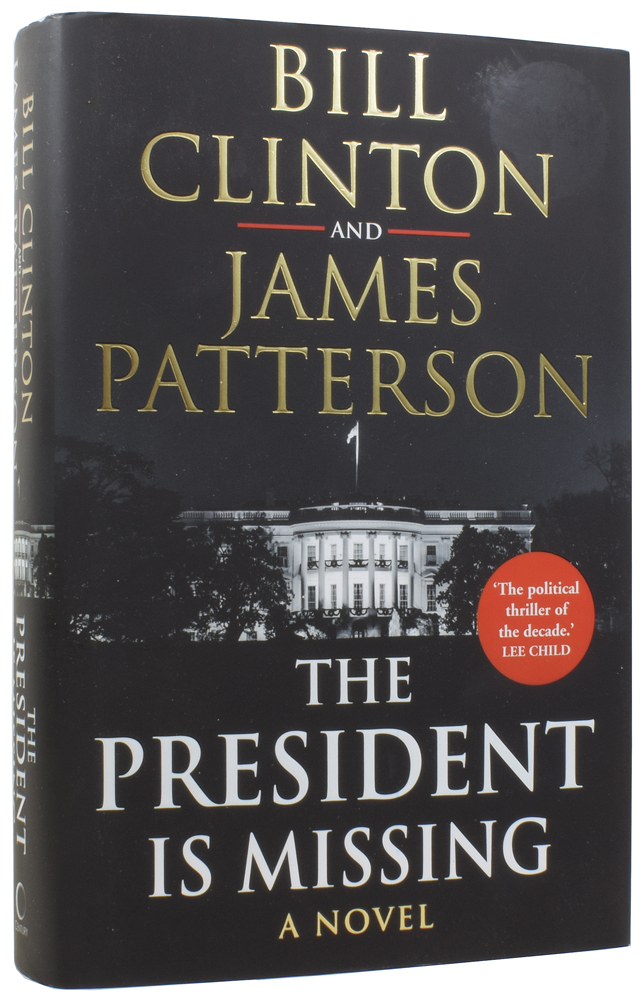 The President is Missing. Bill CLINTON, James PATTERSON, born 1946, born 1947.