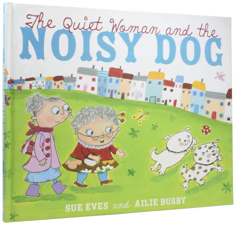 The Quiet Woman and the Noisy Dog. Sue EVES, Ailie BUSBY.