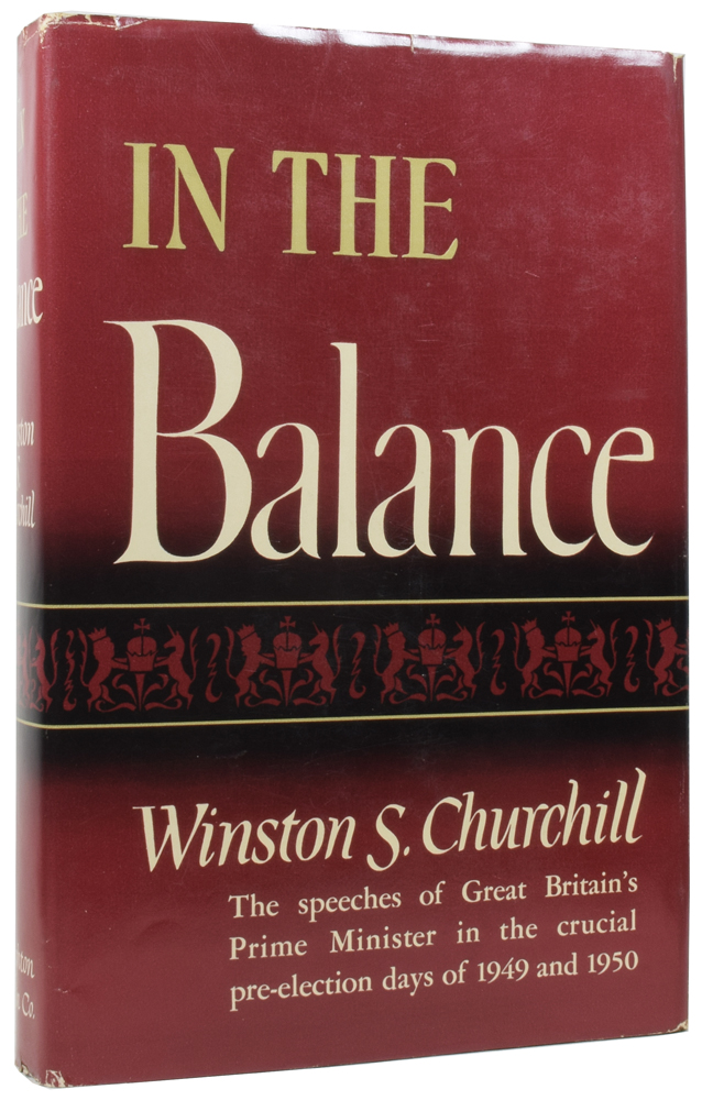 In The Balance. Speeches 1949 and 1950. Winston Spencer CHURCHILL, Sir.