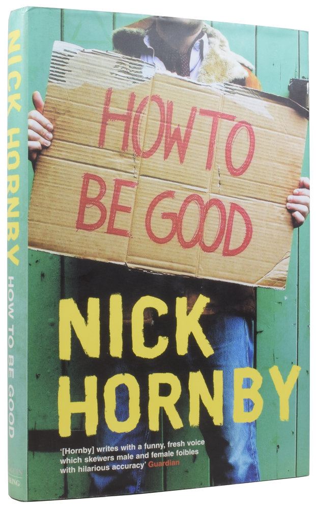 How to Be Good. Nick HORNBY, born 1957.