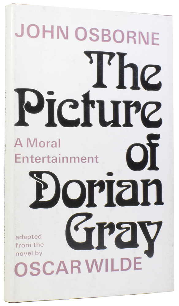 The Picture of Dorian Gray: A Moral Entertainment. Adapted from the novel by Oscar Wilde. John OSBORNE.